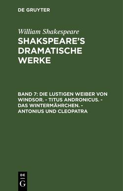 William Shakespeare: Shakspeare's dramatische Werke / Die lustigen Weiber von Windsor. – Titus Andronicus. – Das Wintermährchen. – Antonius und Cleopatra von Schlegel,  August Wilhelm, Shakespeare,  William, Tieck,  Ludwig