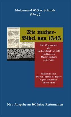 Die Luther-Bibel von 1545 von Luther,  Martin, Schmidt,  Muhammad W.G.A.