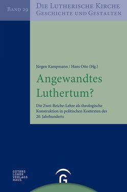 Die Lutherische Kirche, Geschichte und Gestalten / Angewandtes Luthertum? von Kampmann,  Jürgen, Otte,  Hans