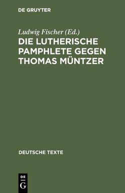 Die Lutherische Pamphlete gegen Thomas Müntzer von Fischer,  Ludwig