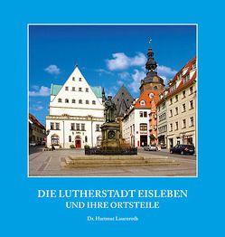 Die Lutherstadt Eisleben und ihre Ortsteile von Dr. Lauenroth,  Hartmut