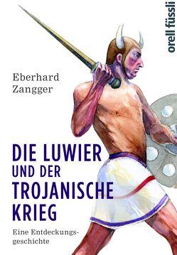 Die Luwier und der Trojanische Krieg von Zangger,  Eberhard
