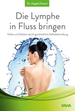 Die Lymphe in Fluss bringen von Fetzner,  Dr. Angela