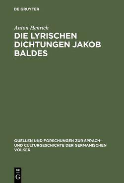 Die lyrischen Dichtungen Jakob Baldes von Henrich,  Anton
