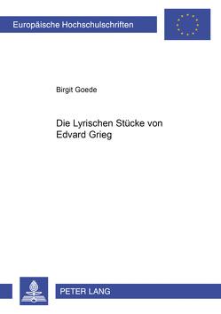 Die Lyrischen Stücke von Edvard Grieg von Goede,  Birgit