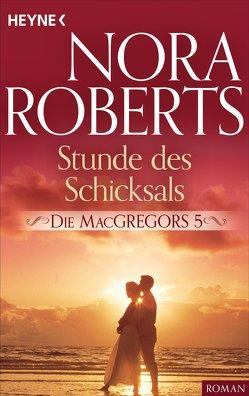 Die MacGregors 5. Stunde des Schicksals von Roberts,  Nora
