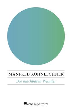 Die machbaren Wunder von Köhnlechner,  Manfred