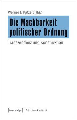 Die Machbarkeit politischer Ordnung von Patzelt,  Werner J.