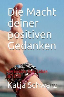 Die Macht deiner positiven Gedanken von Schwarz,  Katja