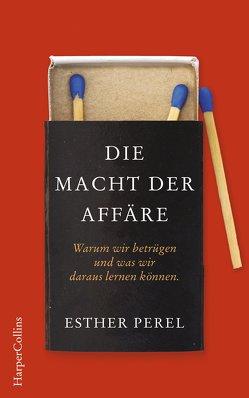 Die Macht der Affäre. Warum wir betrügen und was wir daraus lernen können. von Perel,  Esther, Sipeer,  Christiane, Wais,  Johanna