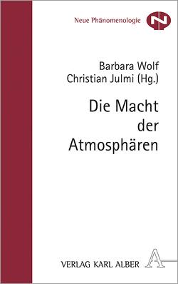 Die Macht der Atmosphären von Julmi,  Christian, Wolf,  Barbara