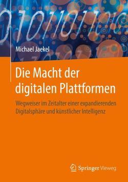 Die Macht der digitalen Plattformen von Jaekel,  Michael