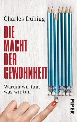 Die Macht der Gewohnheit: Warum wir tun, was wir tun von Duhigg,  Charles, Schmidt,  Thorsten