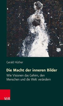 Die Macht der inneren Bilder von Hellmann,  Hans-Ulrich, Hüther,  Gerald