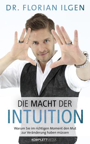 Die Macht der Intuition von Dr. Florian Ilgen