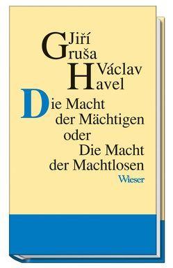 Die Macht der Mächtigen oder Die Macht der Machtlosen von Gruša,  Jiří, Havel,  Václav, Rothmeier,  Christa
