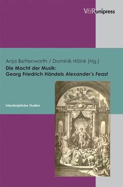 Die Macht der Musik: Georg Friedrich Händels Alexander's Feast von Berges,  Ulrich, Bettenworth,  Anja, Höink ,  Dominik