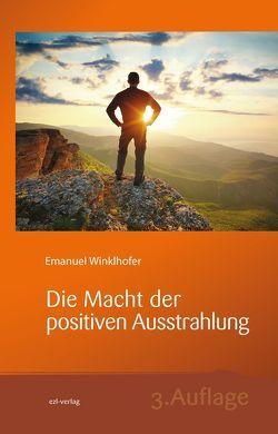 Die Macht der positiven Ausstrahlung von Winklhofer,  Emanuel