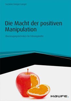 Die Macht der positiven Manipulation von Grieger-Langer,  Suzanne