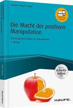 Die Macht der positiven Manipulation – inkl. Arbeitshilfen online von Grieger-Langer,  Suzanne