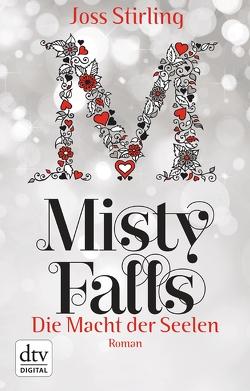 Die Macht der Seelen – Misty Falls von Kolodziejcok,  Michaela, Stirling,  Joss