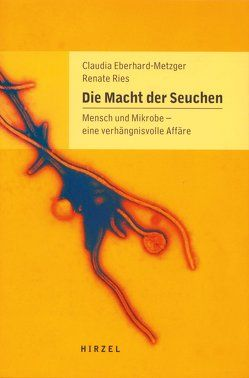 Die Macht der Seuchen von Eberhard-Metzger,  Claudia, Kurth,  Reinhard, Ries,  Renate