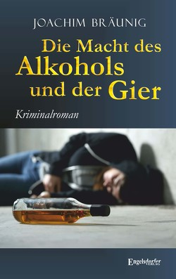 Die Macht des Alkohols und der Gier von Bräunig,  Joachim