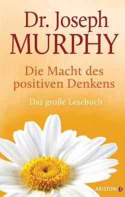 Die Macht des positiven Denkens von Murphy,  Joseph