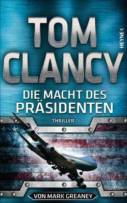 Die Macht des Präsidenten von Clancy,  Tom, Dürr,  Karlheinz, Greaney,  Mark, Pfleiderer,  Reiner