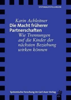 Die Macht früherer Partnerschaften von Achleitner,  Karin