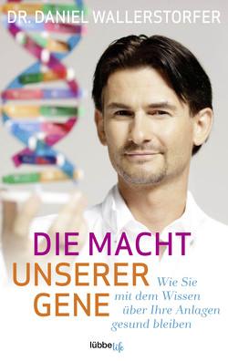 Die Macht unserer Gene von Wallerstorfer,  Daniel