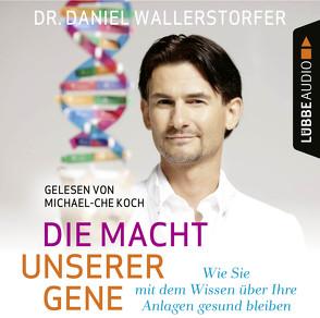 Die Macht unserer Gene von Koch,  Michael-Che, Wallerstorfer,  Daniel