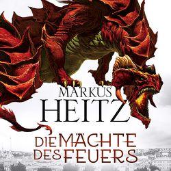 Die Mächte des Feuers (Die Drachen-Reihe 1) von Heitz,  Markus, Steck,  Johannes