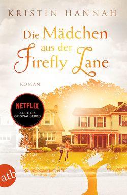 Die Mädchen aus der Firefly Lane von Hannah,  Kristin, Weber-Jarić,  Gabriele