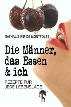 Die Männer, das Essen & ich von de Montfolet,  Nathalie Kir
