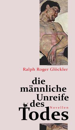 Die männliche Unreife des Todes von Glöckler,  Ralph Roger