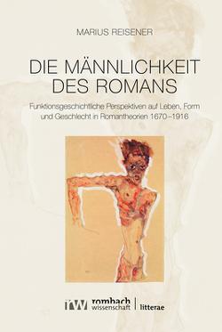 Die Männlichkeit des Romans von Reisener,  Marius