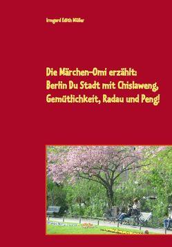Die Märchen-Omi erzählt: Berlin Du Stadt mit Chislaweng, von Müller,  Irmgard Edith