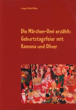 Die Märchen-Omi erzählt: Geburtstagsfeier mit Ramona und Oliver von Müller,  Irmgard Edith