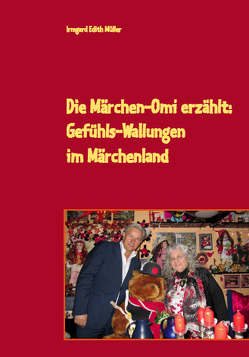 Die Märchen-Omi erzählt: Gefühls-Wallungen im Märchenland von Müller,  Irmgard Edith
