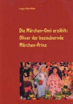 Die Märchen-Omi erzählt: Oliver der bezaubernde Märchen-Prinz von Müller,  Irmgard Edith
