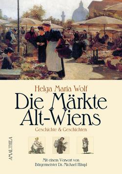 Die Märkte Alt-Wiens von Häupl,  Michael, Wolf,  Helga Maria