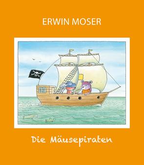 Die Mäusepiraten von Moser,  Erwin
