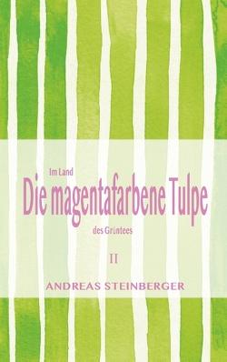 Die magentafarbene Tulpe von Steinberger,  Andreas