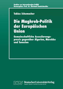 Die Maghreb-Politik der Europäischen Union von Schumacher,  Tobias