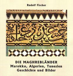 Die Maghrebländer Marokko, Algerien, Tunesien von Fischer,  Rudolf