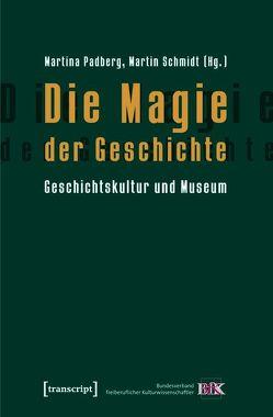 Die Magie der Geschichte von Padberg,  Martina, Schmidt,  Martin