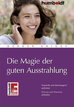 Die Magie der guten Ausstrahlung von Knigge,  Werner