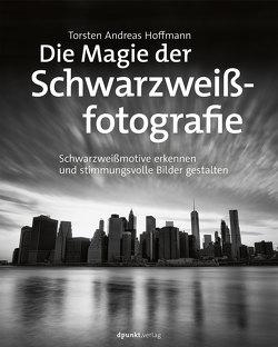 Die Magie der Schwarzweißfotografie von Hoffmann,  Torsten Andreas