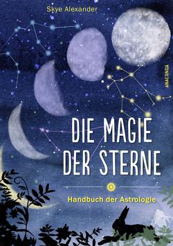 Die Magie der Sterne (Altes Wissen und magische Kräfte) von Alexander,  Skye, Schneider,  Regina